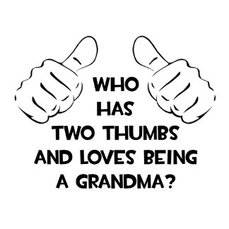Two Thumbs .. Loves Being a Grandma