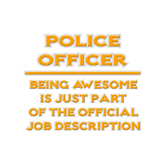 Awesome Police Officer .. Official Job Description