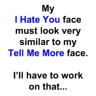 """My """"I Hate You"""" face..."""