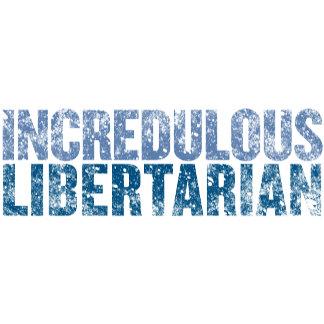 Incredulous Libertarian