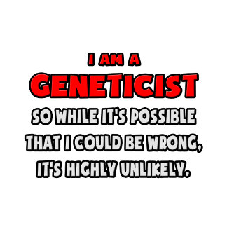 Funny Geneticist .. Highly Unlikely
