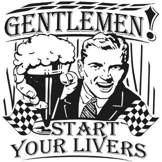 Gentlemen Start Your Livers