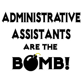 Administrative Assistants Are The Bomb!