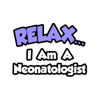 Relax ... I Am A Neonatologist