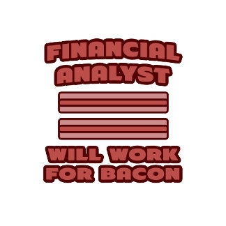 Financial Analyst .. Will Work For Bacon