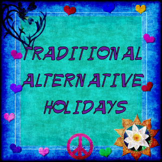 HOLIDAYS TRADITIONAL AND ALTERNATIVE