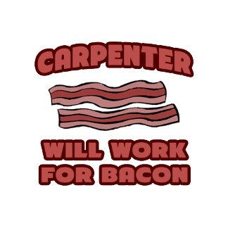 Carpenter .. Will Work For Bacon
