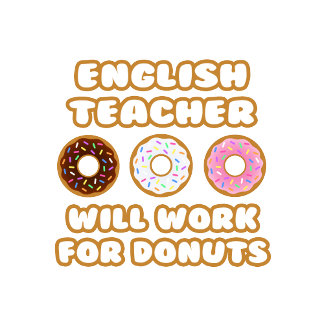 English Teacher .. Will Work For Donuts