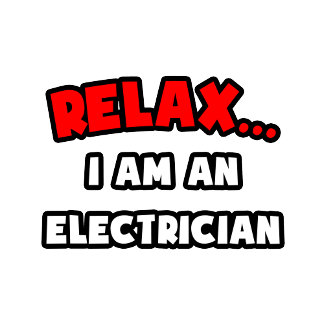 Relax ... I Am An Electrician