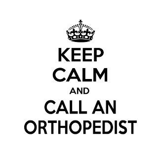 Keep Calm and Call an Orthopedist