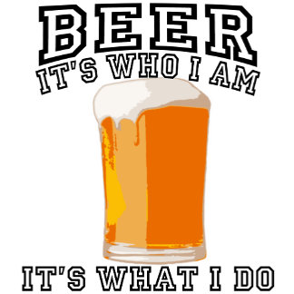 Beer - It's Who I Am