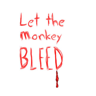 Let the monkey bleed, red text, odd saying