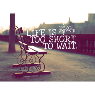 Life Is Too Short - Motivational Quote