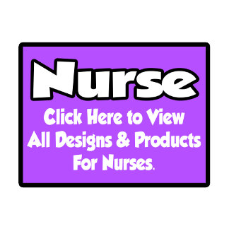 Nurse Shirts, Gifts and Apparel