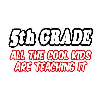 5th Grade...All The Cool Kids Are Teaching It