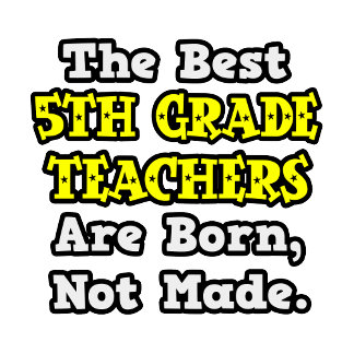 Best 5th Grade Teachers Are Born, Not Made