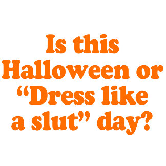 Is this Halloween or dress like a slut day