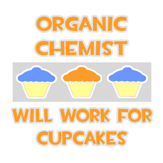 Organic Chemist ... Will Work For Cupcakes