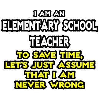 Elementary School Teacher...I Am Never Wrong