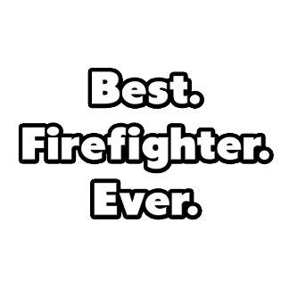 Best. Firefighter. Ever.