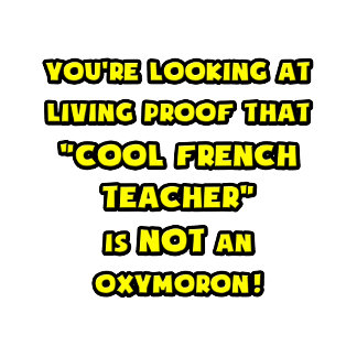 Cool French Teacher Is NOT an Oxymoron