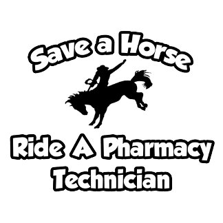 Save a Horse, Ride a Pharmacy Technician