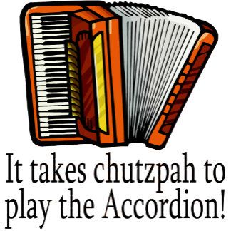 It Takes Chutzpah To Play The Accordion