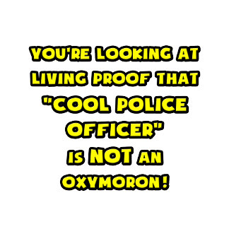 Cool Police Officer Is NOT an Oxymoron