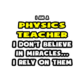 Miracles and Physics Teachers .. Funny
