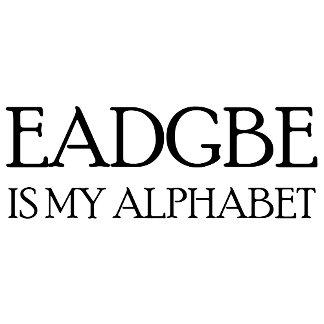 EADGBE IS MY ALPHABET T-Shirts