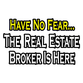 Have No Fear, The Real Estate Broker Is Here
