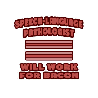 SLP .. Will Work For Bacon