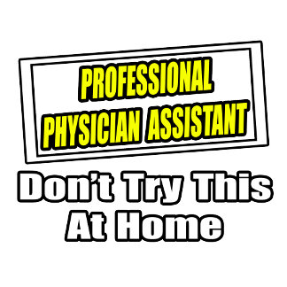 Professional Physician Assistant...Joke