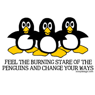 Feel The Burning Stare Of The Penguins and change your ways Funny Product Gifts