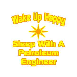 Wake Up Happy ... Sleep With Petroleum Engineer