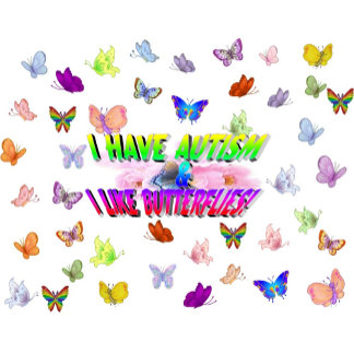I have autism & I like butterflies