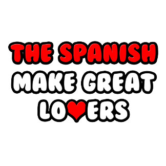 The Spanish Make Great Lovers