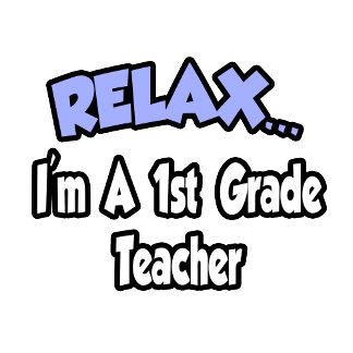 Relax...I'm A 1st Grade Teacher