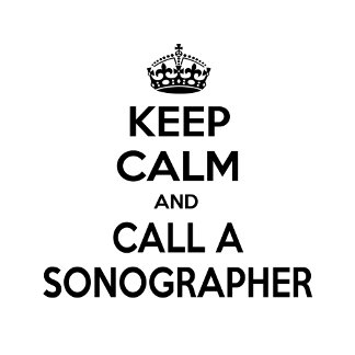 Keep Calm and Call a Sonographer
