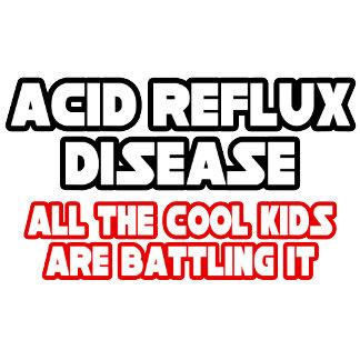 Acid Reflux Disease...Cool Kids