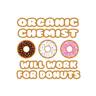 Organic Chemist .. Will Work For Donuts