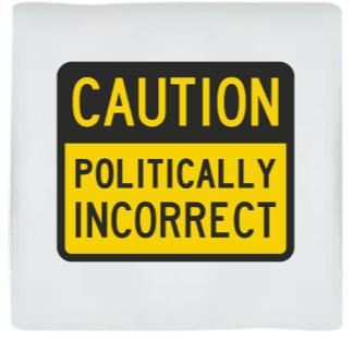 Caution Politically Incorrect