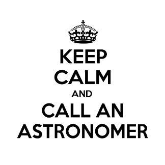 Keep Calm and Call an Astronomer