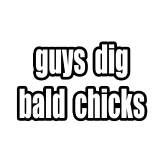 Guys Dig Bald Chicks