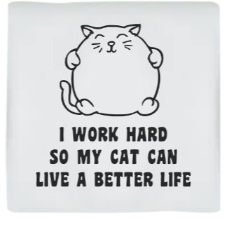 I Work Hard For My Cat