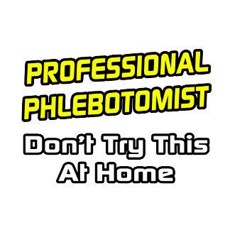 Professional Phlebotomist .. Joke