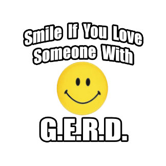 Smile If You Love Someone With G.E.R.D