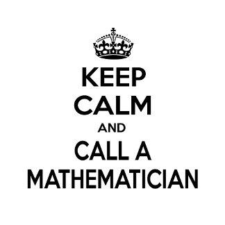 Keep Calm and Call a Mathematician