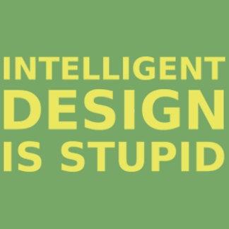 Intelligent Design Is Stupid