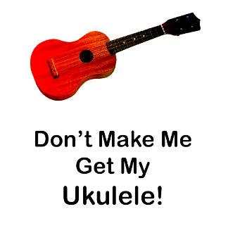 Don't Make Me Get My Ukulele